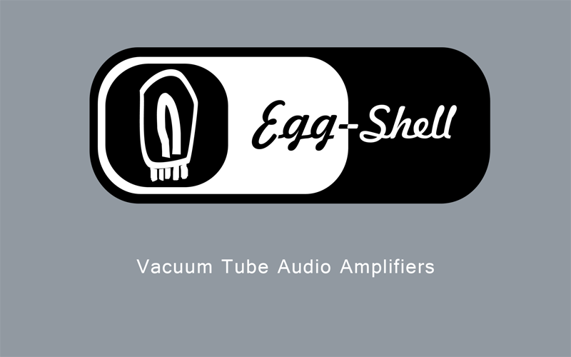 Egg-Shell - vacuum tube audio amplifiers by Encore Seven